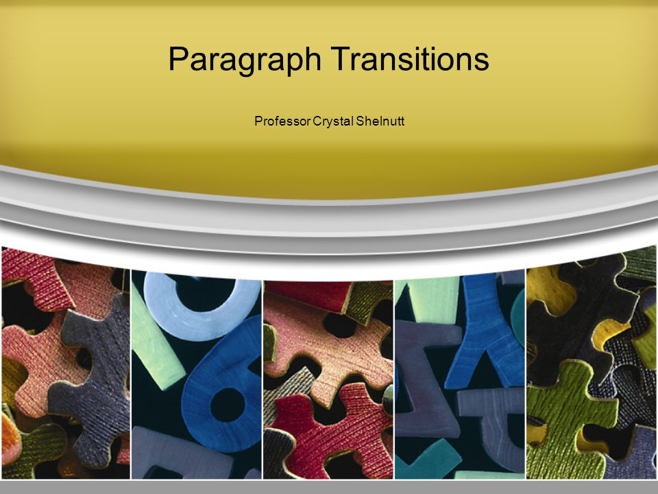 Types of Transitions 1)Standard devices 2)Paragraph hooks 3) Combinations of 1 & 2