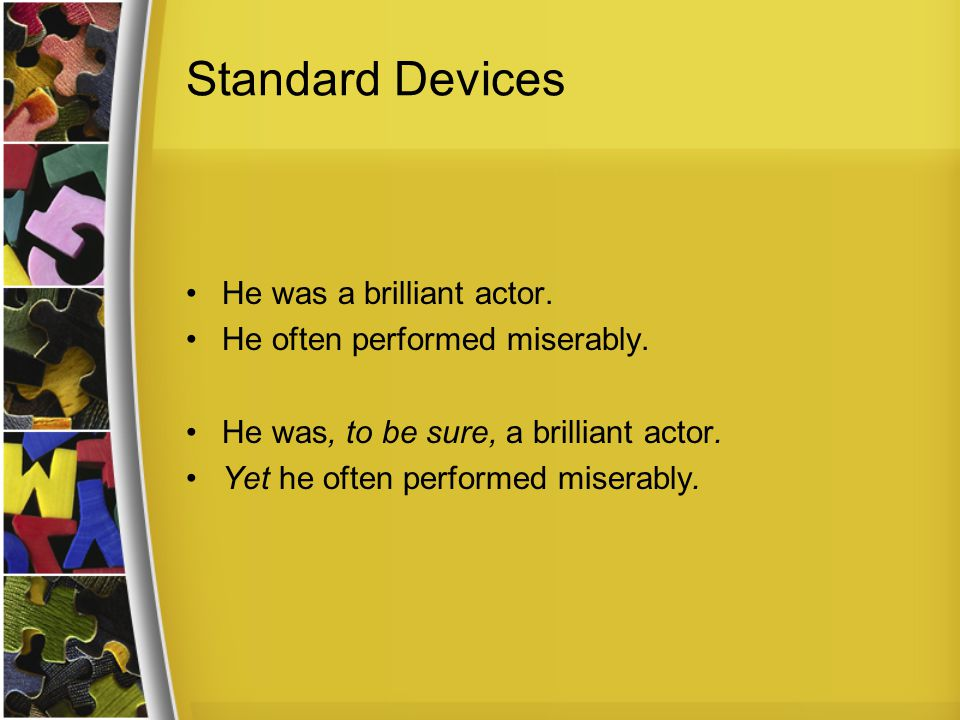 Standard Devices He was a brilliant actor. He often performed miserably.