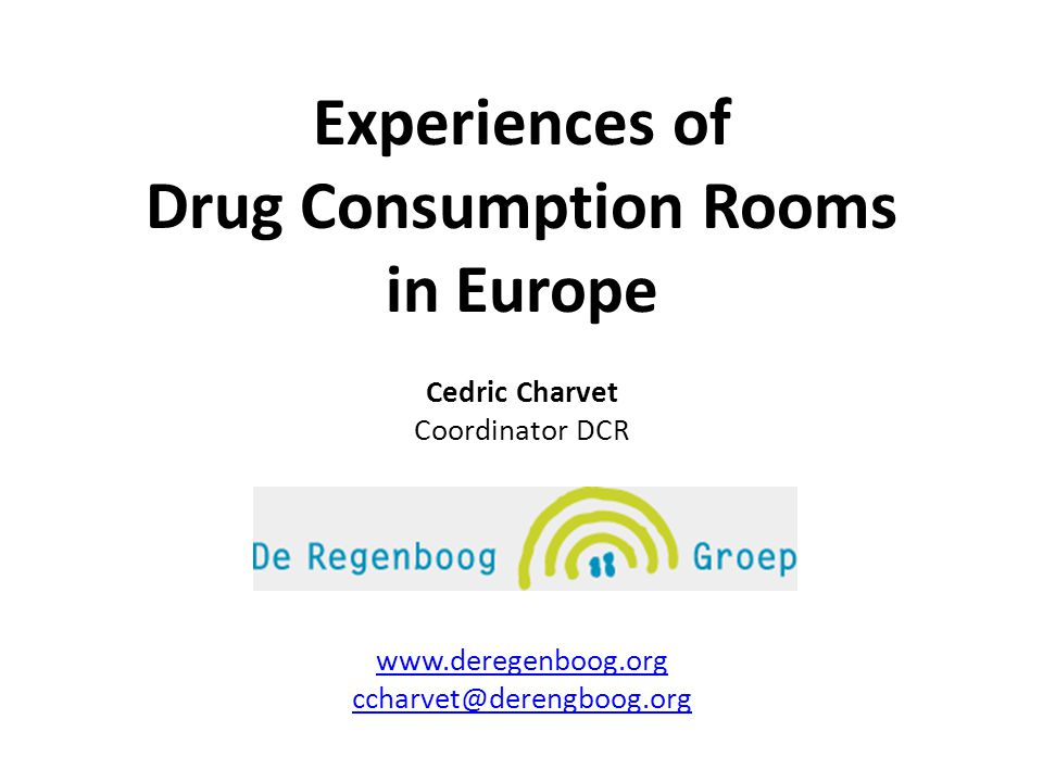 Experiences of Drug Consumption Rooms in Europe Cedric Charvet Coordinator DCR www.deregenboog.org ccharvet@derengboog.org