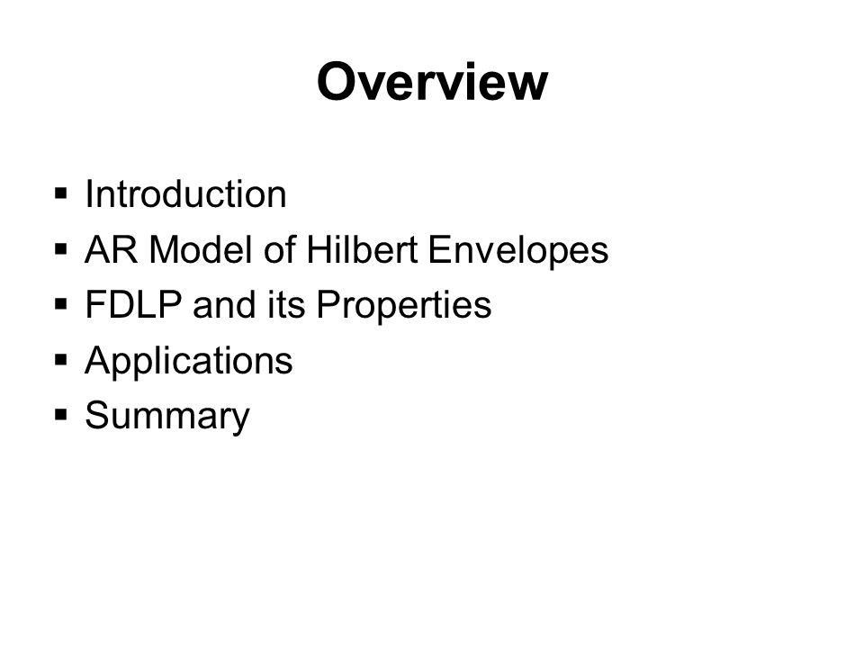 Signal Analysis Using Autoregressive Models of Amplitude Modulation Sriram Ganapathy Advisor - Hynek Hermansky 11-18-2011