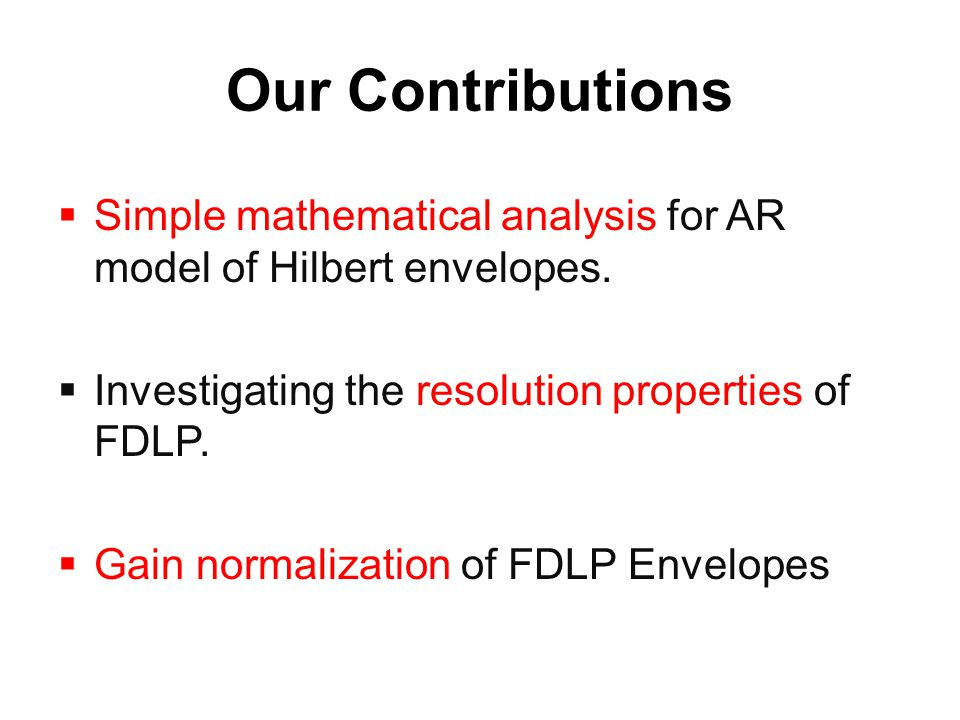 Our Contributions  Simple mathematical analysis for AR model of Hilbert envelopes.