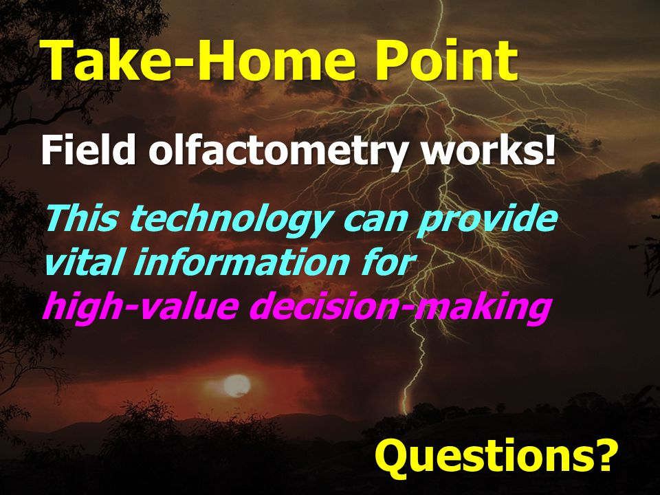Questions. Take-Home Point Field olfactometry works.