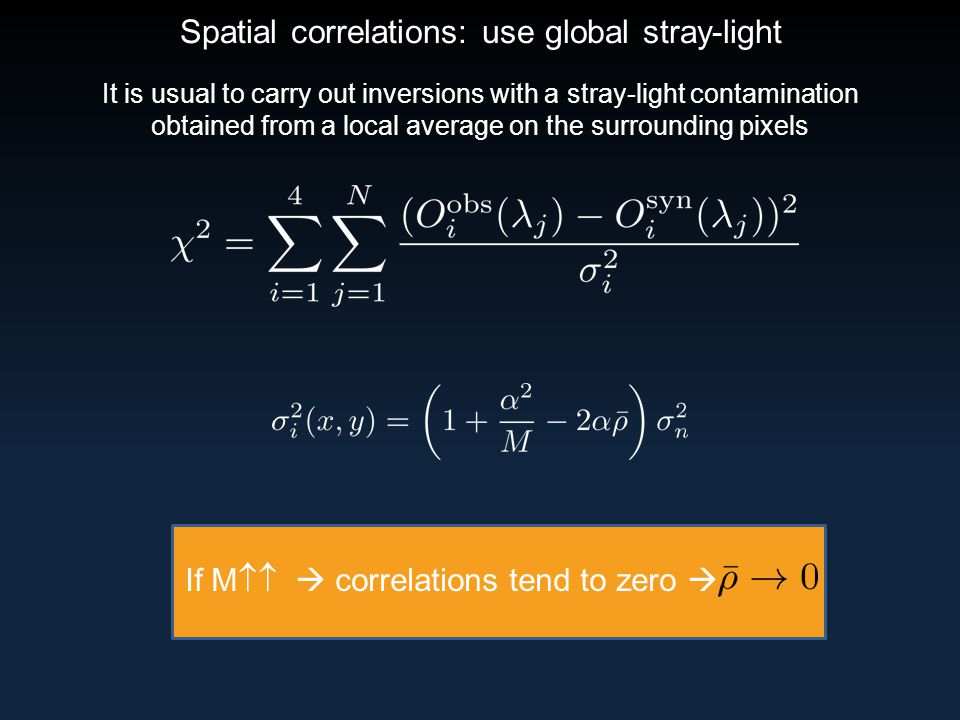 Spatial correlations: use global stray-light It is usual to carry out inversions with a stray-light contamination obtained from a local average on the surrounding pixels If M   correlations tend to zero 