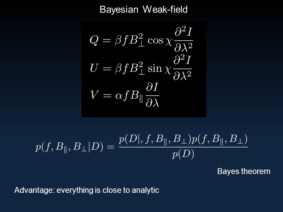 Bayesian Weak-field Bayes theorem Advantage: everything is close to analytic