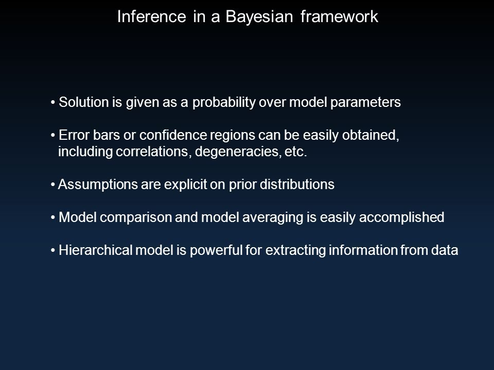 Inference in a Bayesian framework Solution is given as a probability over model parameters Error bars or confidence regions can be easily obtained, including correlations, degeneracies, etc.