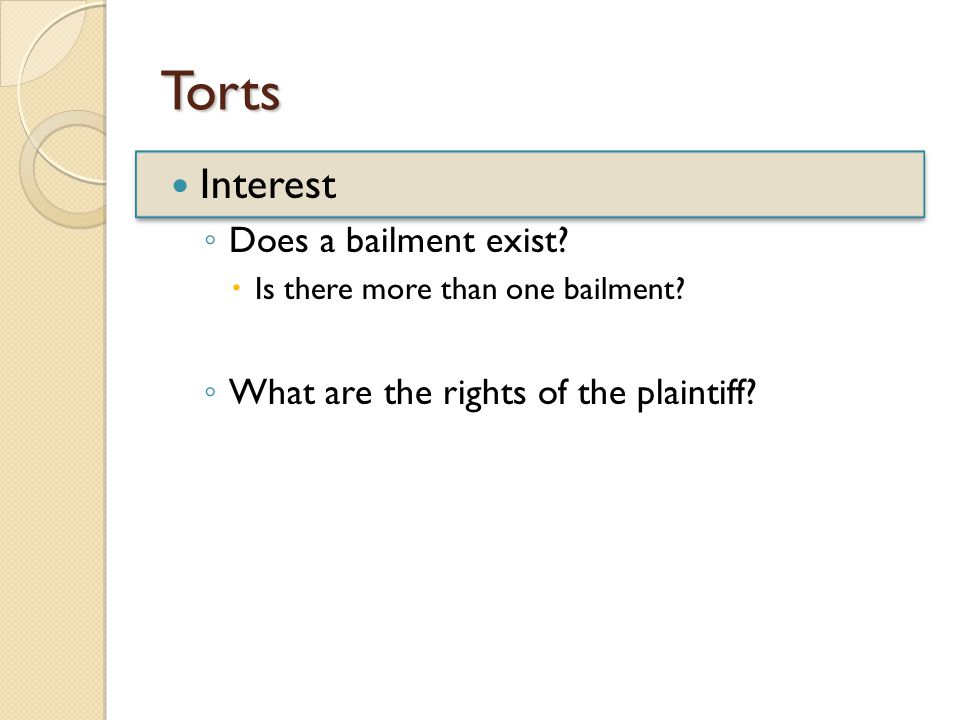 Torts ◦ Does a bailment exist.  Is there more than one bailment.