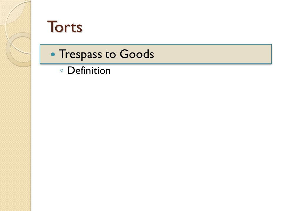 Torts Trespass to Goods ◦ Definition
