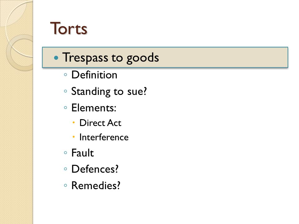Torts Trespass to goods ◦ Definition ◦ Standing to sue.