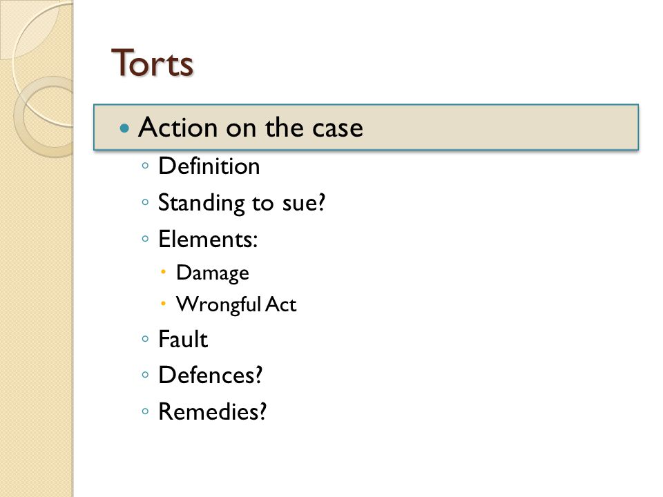 Torts Action on the case ◦ Definition ◦ Standing to sue.