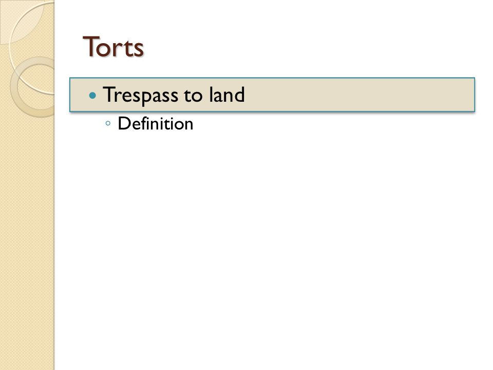 Torts Trespass to land ◦ Definition