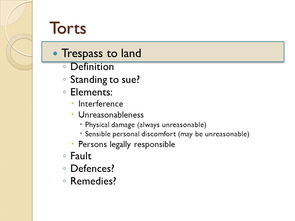 Torts Trespass to land ◦ Definition ◦ Standing to sue.