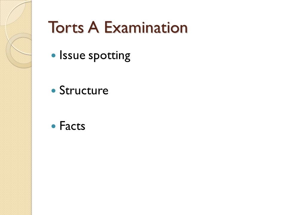 Torts A Examination Issue spotting Structure Facts