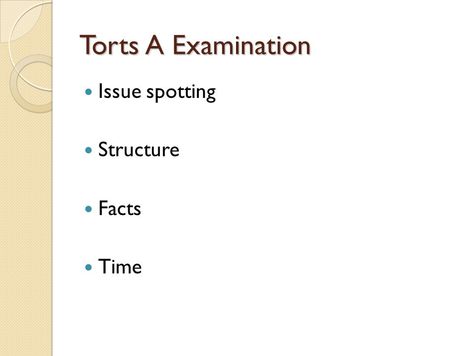 Torts A Examination Issue spotting Structure Facts Time