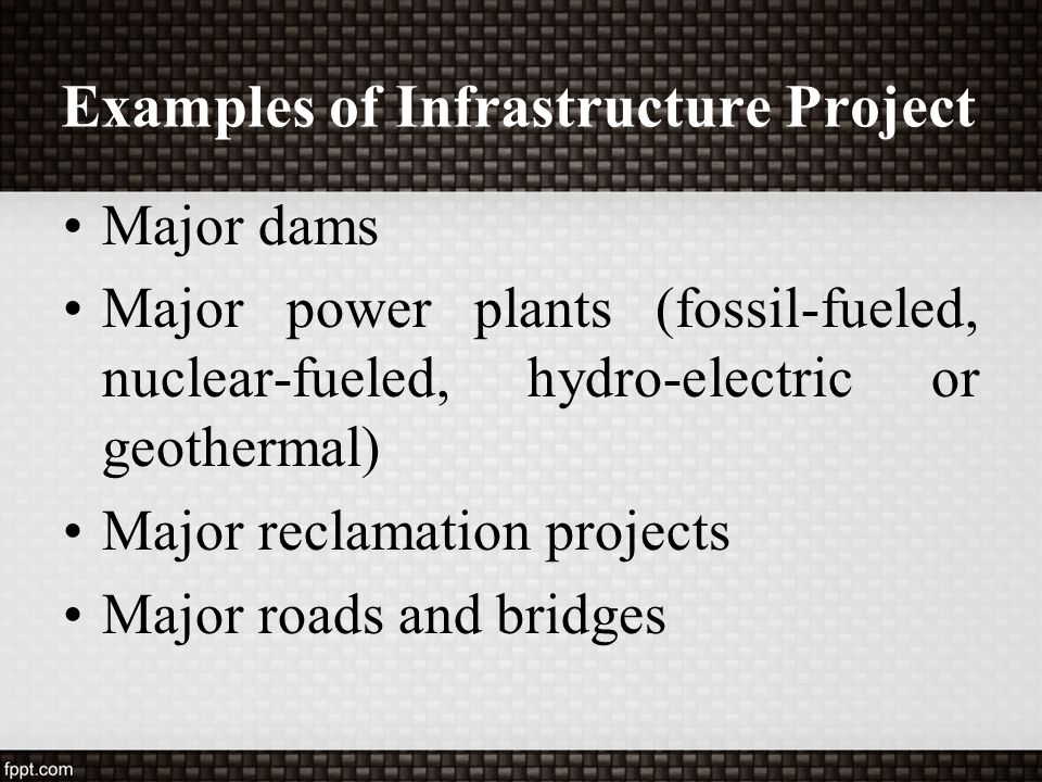 Major dams Major power plants (fossil-fueled, nuclear-fueled, hydro-electric or geothermal) Major reclamation projects Major roads and bridges Example