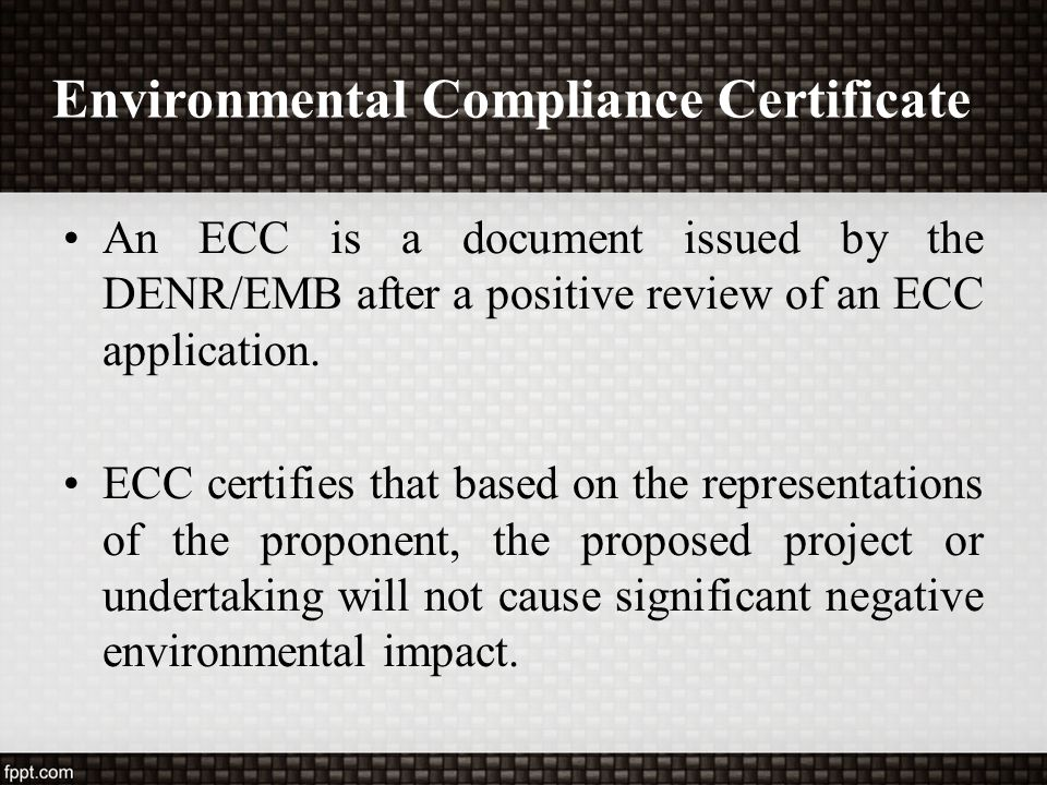 Environmental Compliance Certificate An ECC is a document issued by the DENR/EMB after a positive review of an ECC application. ECC certifies that bas
