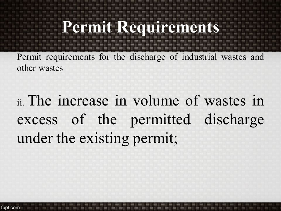Permit Requirements Permit requirements for the discharge of industrial wastes and other wastes ii. The increase in volume of wastes in excess of the