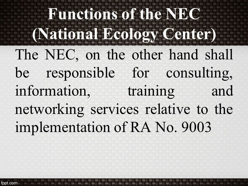 Functions of the NEC (National Ecology Center) The NEC, on the other hand shall be responsible for consulting, information, training and networking se