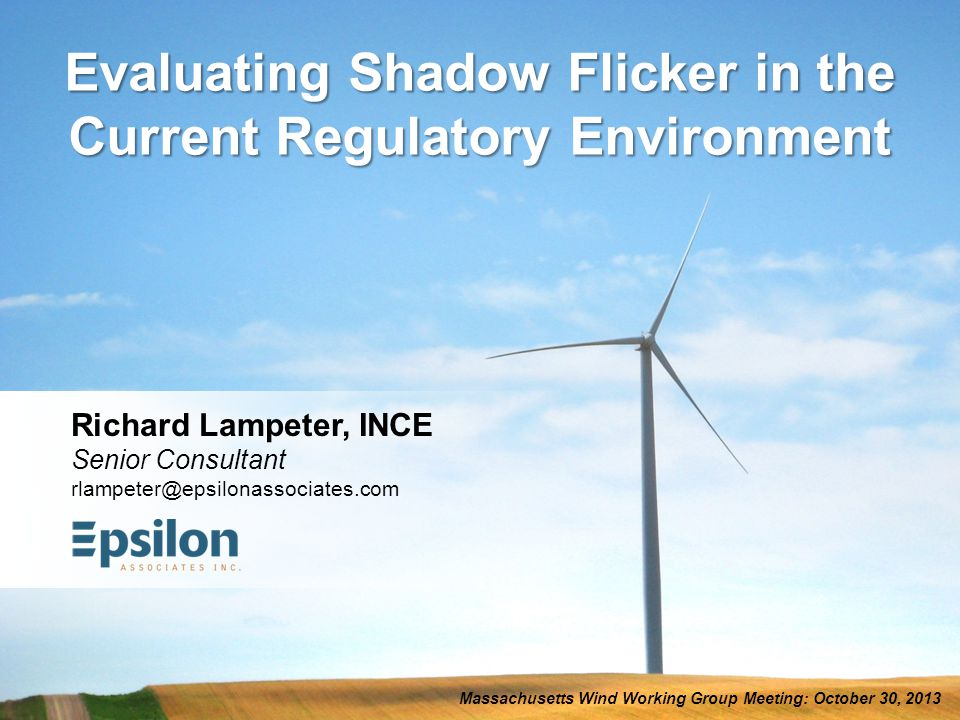 rlampeter@epsilonassociates.com www.epsilonassociates.com 2  Regulatory Compliance  Address Concerns in the Community  Proactive – Layout Modifications  Reactive – Responding to Questions/Concerns during the Permitting Process Evaluating Shadow Flicker Why .