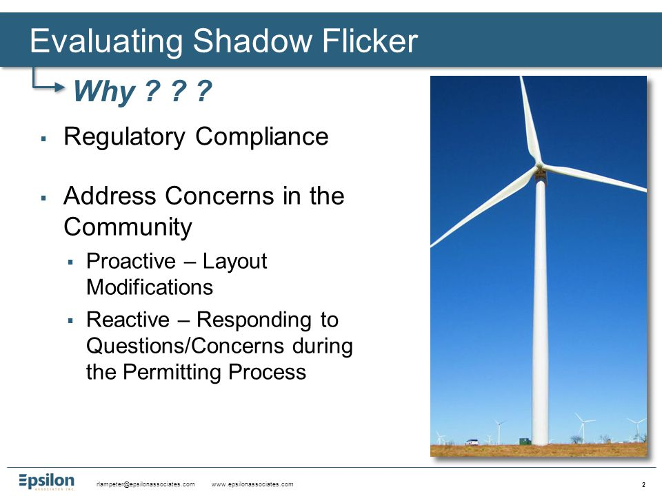 rlampeter@epsilonassociates.com www.epsilonassociates.com 13 Worcester Zoning Ordinance Amended January 2013 The facility owner and operator shall make reasonable efforts to minimize shadow flicker to any occupied building on a non-participating landowner's property. Shadow flicker assessment report required Plan showing the, area of estimated wind turbine shadow flicker required No limits specified Local Regulations Massachusetts