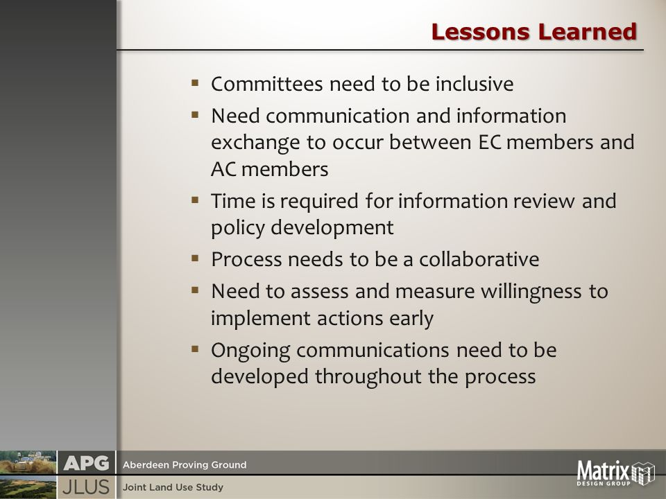 Lessons Learned  Committees need to be inclusive  Need communication and information exchange to occur between EC members and AC members  Time is required for information review and policy development  Process needs to be a collaborative  Need to assess and measure willingness to implement actions early  Ongoing communications need to be developed throughout the process