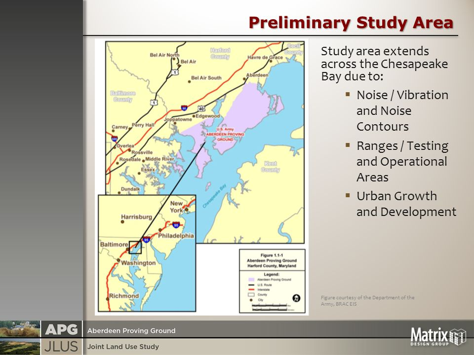 Preliminary Study Area Study area extends across the Chesapeake Bay due to:  Noise / Vibration and Noise Contours  Ranges / Testing and Operational Areas  Urban Growth and Development Figure courtesy of the Department of the Army, BRAC EIS