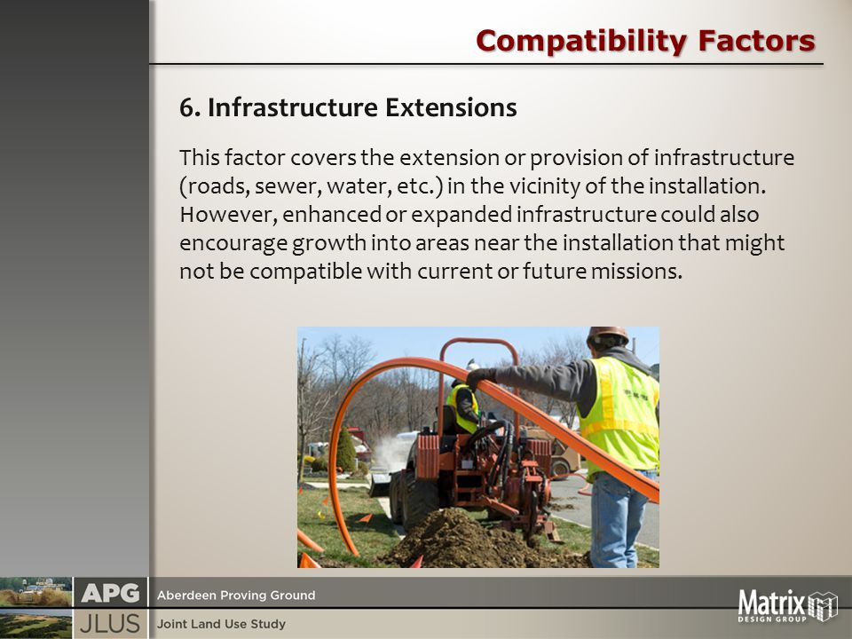 Compatibility Factors 6. Infrastructure Extensions This factor covers the extension or provision of infrastructure (roads, sewer, water, etc.) in the
