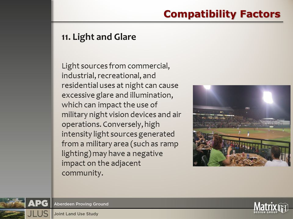 Compatibility Factors 11. Light and Glare Light sources from commercial, industrial, recreational, and residential uses at night can cause excessive g