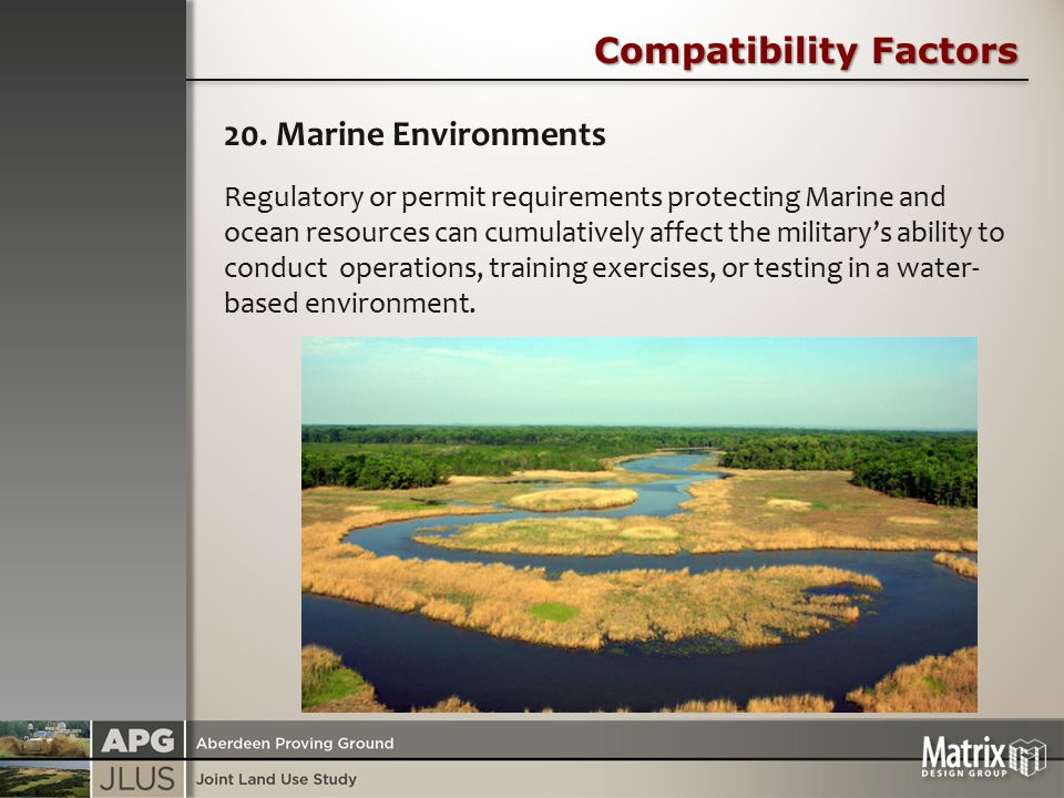 Compatibility Factors 20. Marine Environments Regulatory or permit requirements protecting Marine and ocean resources can cumulatively affect the mili