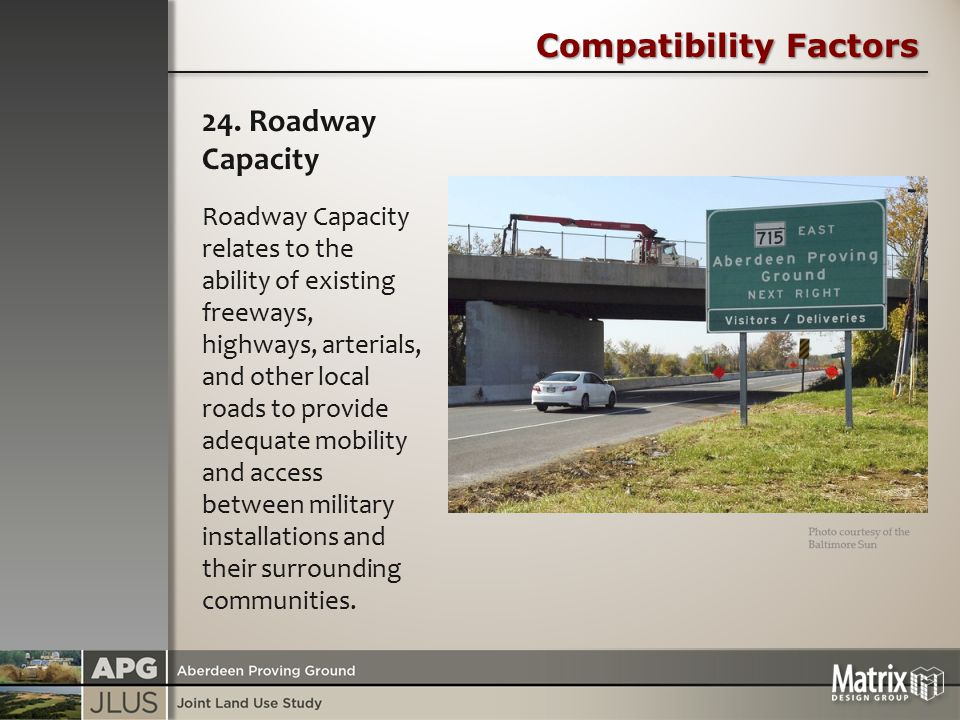 Compatibility Factors 24. Roadway Capacity Roadway Capacity relates to the ability of existing freeways, highways, arterials, and other local roads to