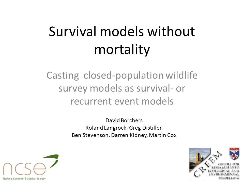 Survival models without mortality Casting closed-population wildlife survey models as survival- or recurrent event models David Borchers Roland Langro