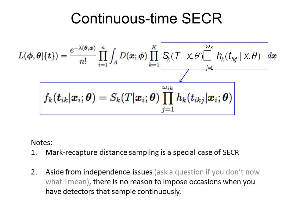 Continuous-time SECR Notes: 1.Mark-recapture distance sampling is a special case of SECR 2.Aside from independence issues (ask a question if you don't now what I mean), there is no reason to impose occasions when you have detectors that sample continuously.