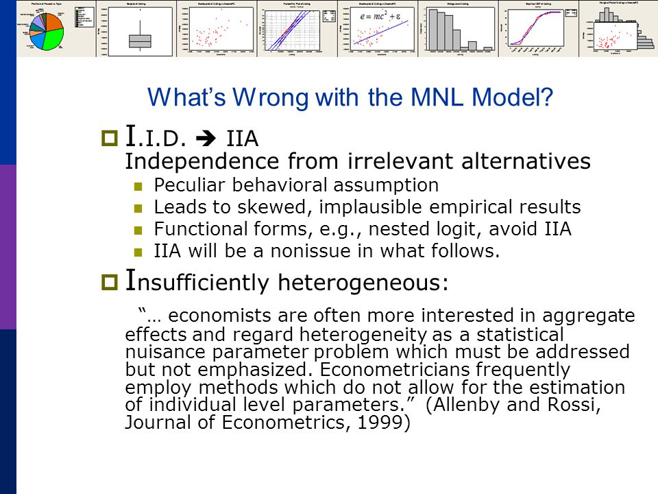 Relaxing IIA in the MNL Model  Independent extreme value (Gumbel): F(  itj ) = Exp(-Exp(-  itj )) (random part of each utility) Identical variances (means absorbed in constants) Independence across utility functions Same parameters for all individuals (temporary)  Implied probabilities for observed outcomes