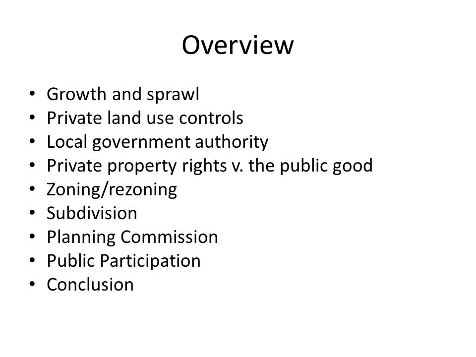 Overview Growth and sprawl Private land use controls Local government authority Private property rights v.