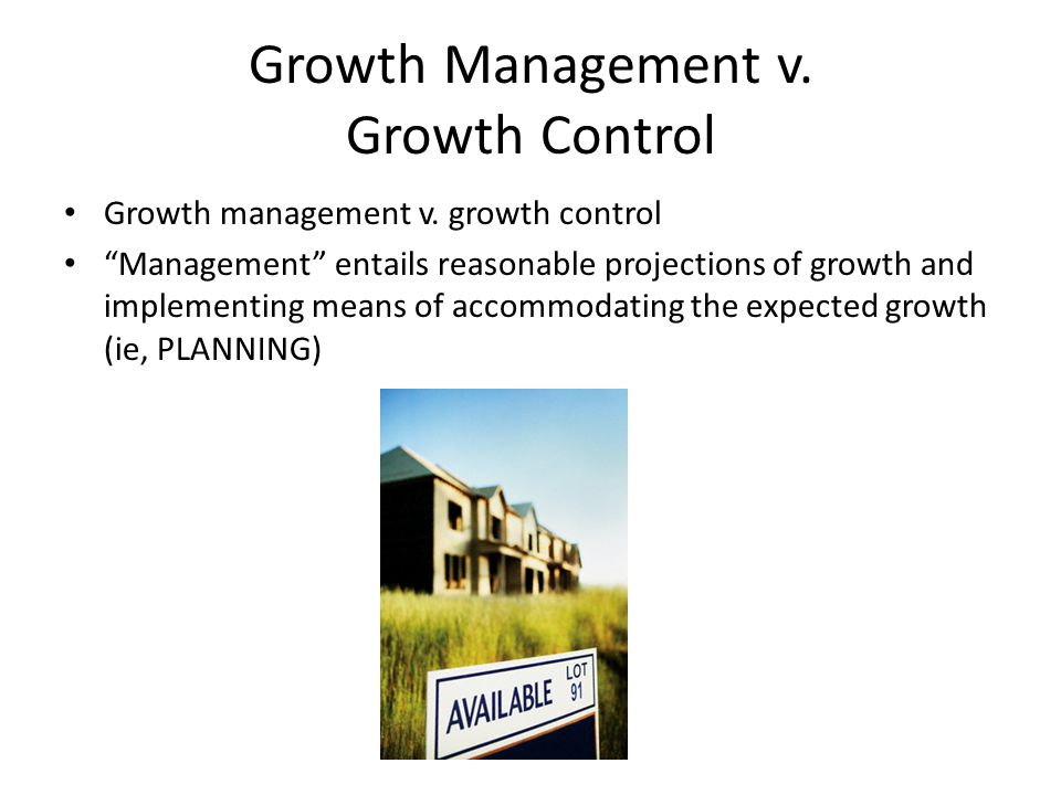 Growth Management v. Growth Control Growth management v.