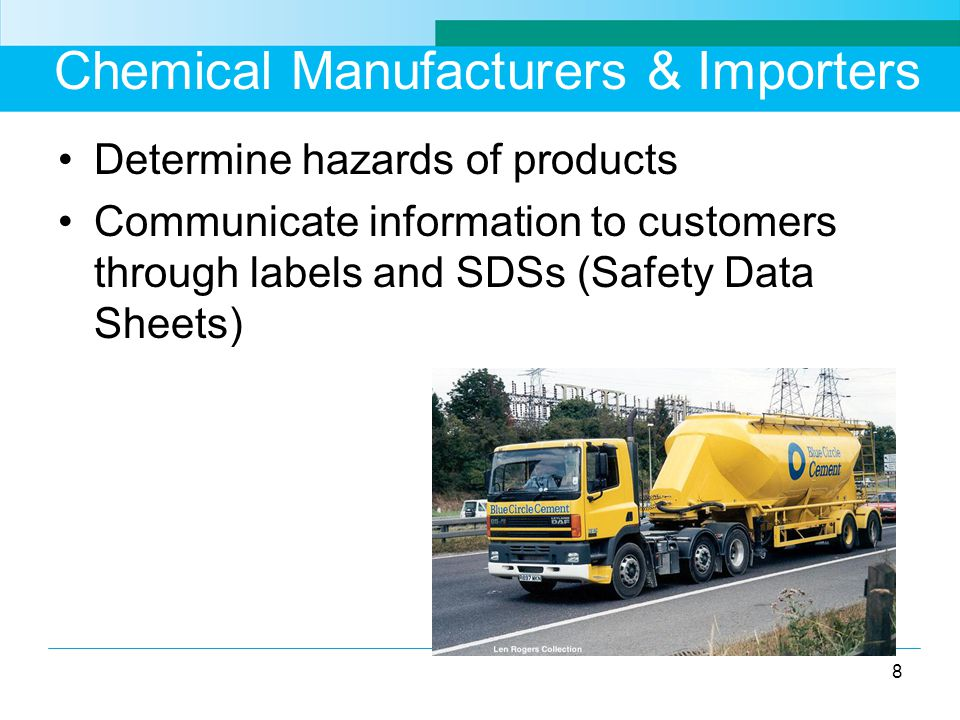 Chemical Manufacturers & Importers Determine hazards of products Communicate information to customers through labels and SDSs (Safety Data Sheets) 8