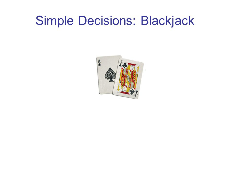 Simple Decisions: Blackjack