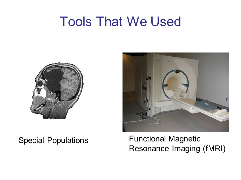 Tools That We Used Special Populations Functional Magnetic Resonance Imaging (fMRI)
