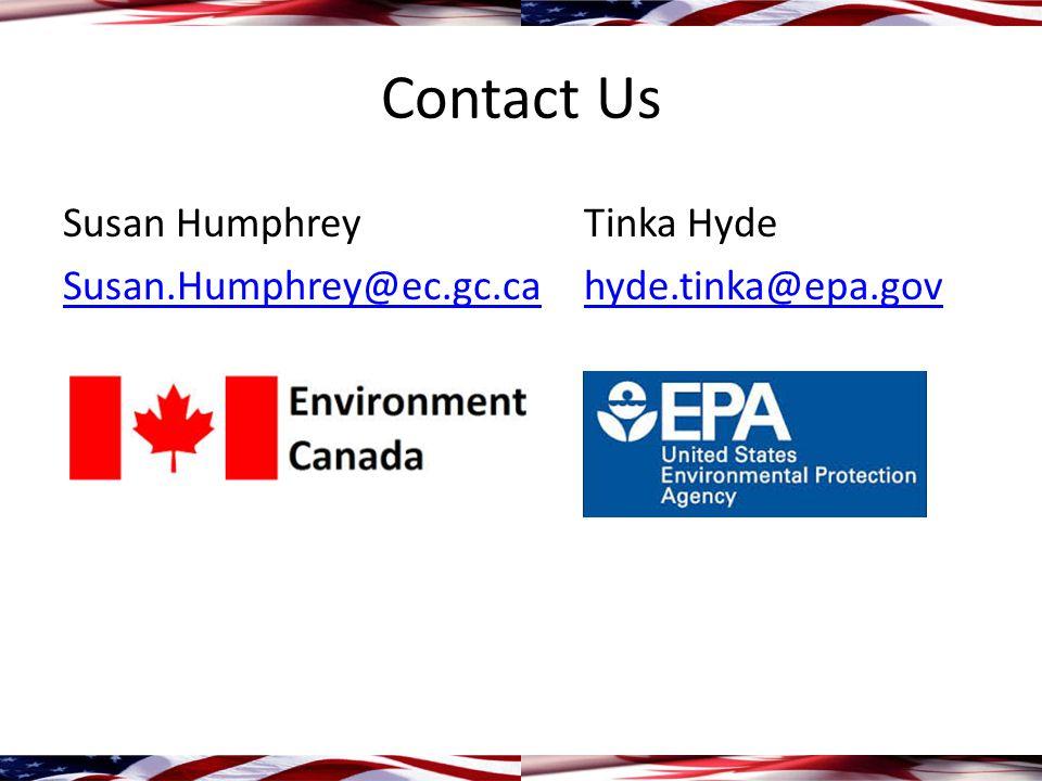 Contact Us Susan Humphrey Tinka Hyde Susan.Humphrey@ec.gc.caSusan.Humphrey@ec.gc.ca hyde.tinka@epa.govhyde.tinka@epa.gov