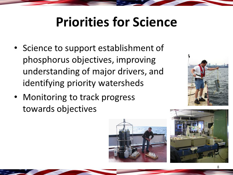 Priorities for Science Science to support establishment of phosphorus objectives, improving understanding of major drivers, and identifying priority watersheds Monitoring to track progress towards objectives 8