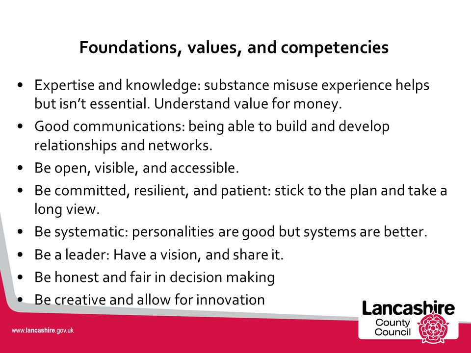 Foundations, values, and competencies Expertise and knowledge: substance misuse experience helps but isn't essential.