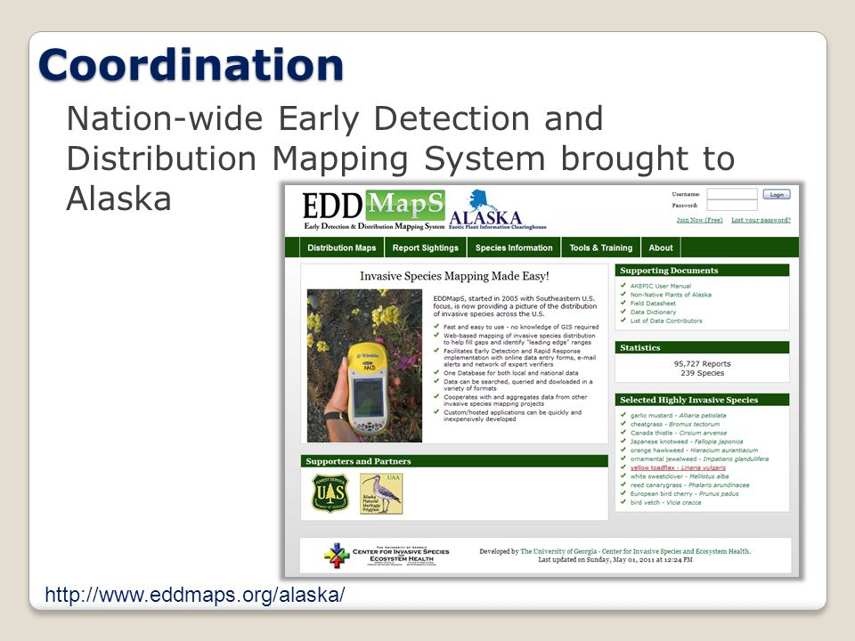 Nation-wide Early Detection and Distribution Mapping System brought to Alaska Coordination http://www.eddmaps.org/alaska/