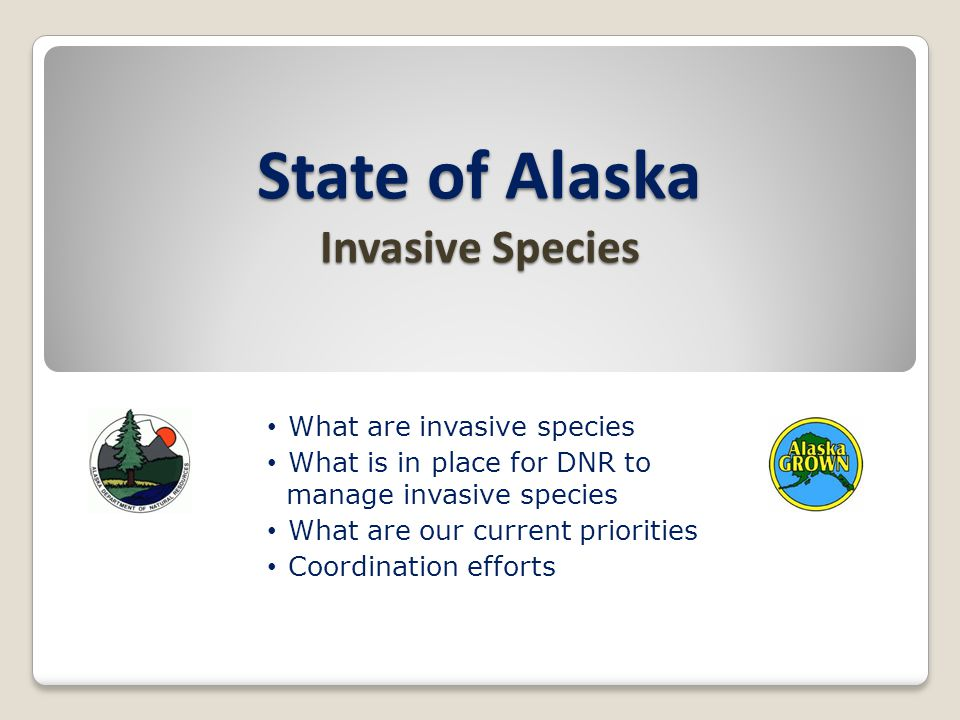 State of Alaska Invasive Species What are invasive species What is in place for DNR to manage invasive species What are our current priorities Coordination efforts