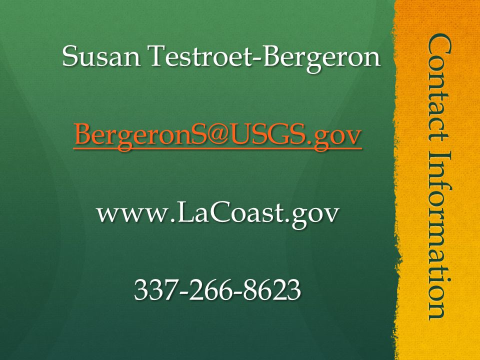 Contact Information Susan Testroet-Bergeron Susan Testroet-Bergeron BergeronS@USGS.gov www.LaCoast.gov337-266-8623