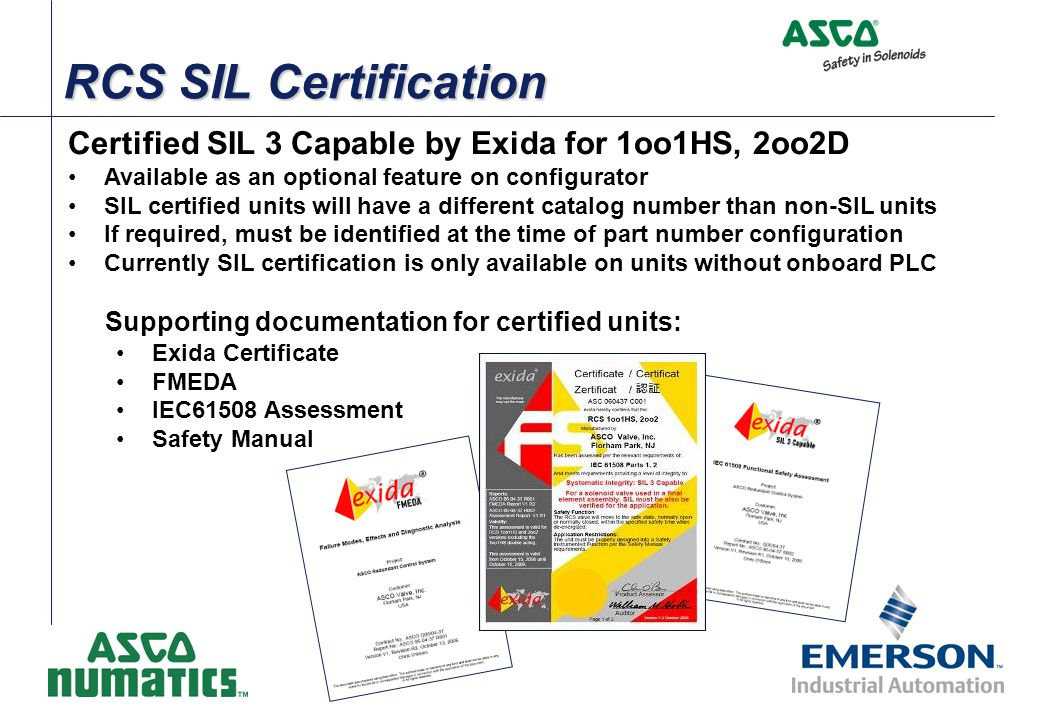 RCS SIL Certification Certified SIL 3 Capable by Exida for 1oo1HS, 2oo2D Available as an optional feature on configurator SIL certified units will hav