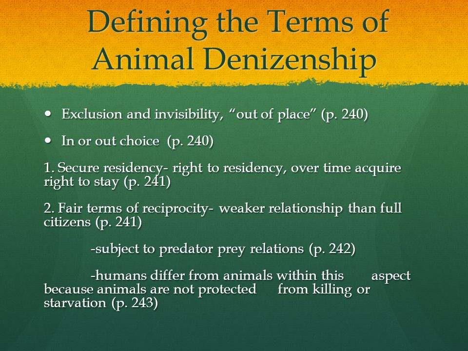 Defining the Terms of Animal Denizenship Defining the Terms of Animal Denizenship Exclusion and invisibility, out of place (p.