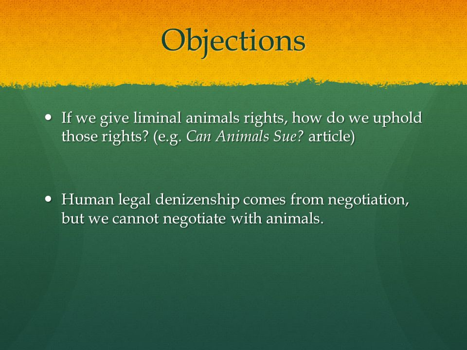 Objections If we give liminal animals rights, how do we uphold those rights.