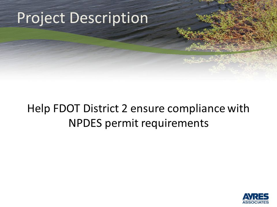 Project Description Help FDOT District 2 ensure compliance with NPDES permit requirements