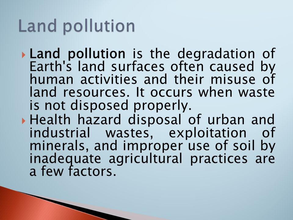  Land Pollution Comprises Of: 1.Solid Waste 2.