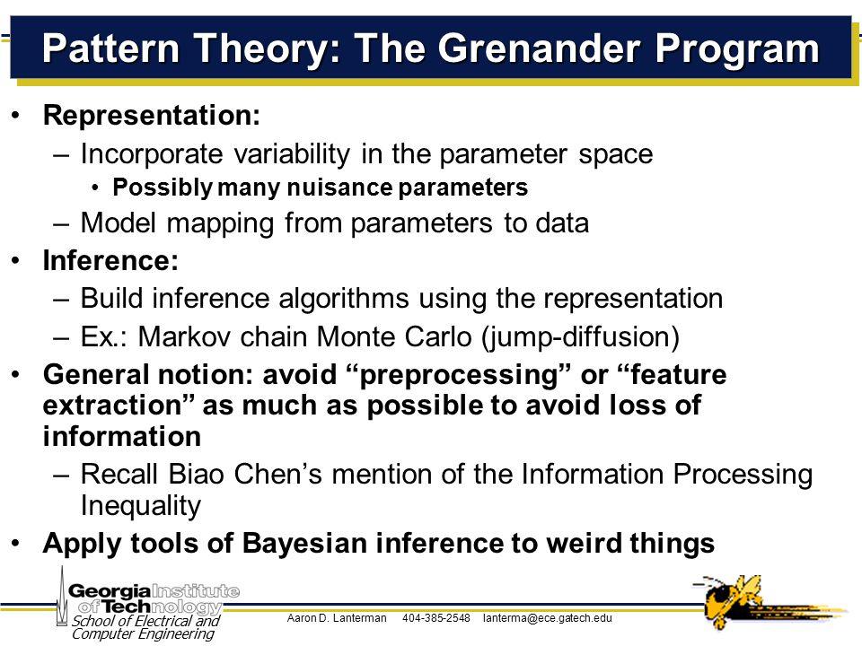 Aaron D. Lanterman 404-385-2548 lanterma@ece.gatech.edu School of Electrical and Computer Engineering Pattern Theory: The Grenander Program Representa