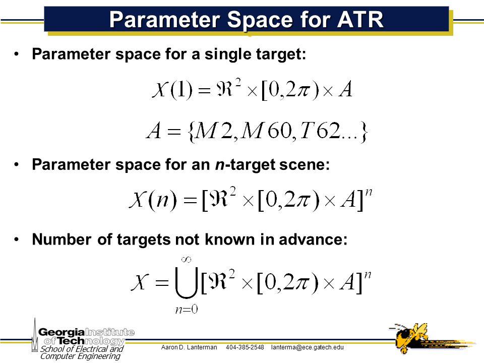 Aaron D. Lanterman 404-385-2548 lanterma@ece.gatech.edu School of Electrical and Computer Engineering Parameter Space for ATR Parameter space for a si